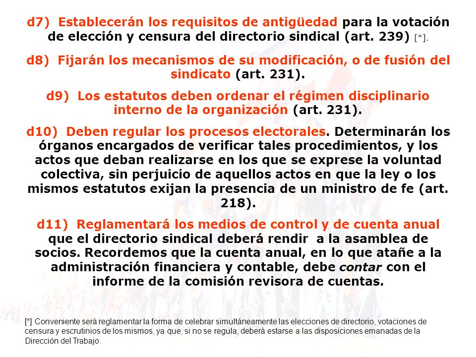 d7) Establecerán los requisitos de antigüedad para la votación de elección y censura del directorio sindical (art. 239) [*].